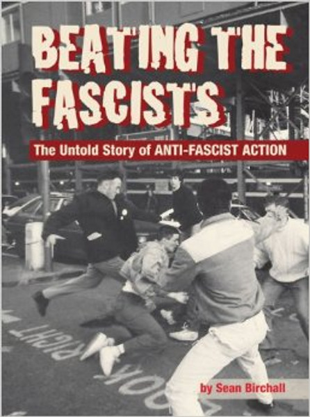 Beating The Fascists The Untold Story of Anti-FASCISTS aCTION