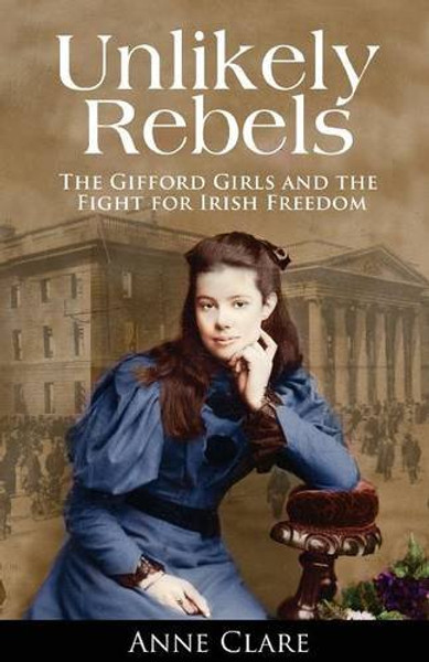 Unlikely Rebels: The Gifford Girls and the Fight For Irish Freedom