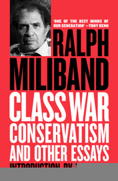 Class War Conservatism: And Other Essays by Ralph Miliband Introduction by Tariq Ali
