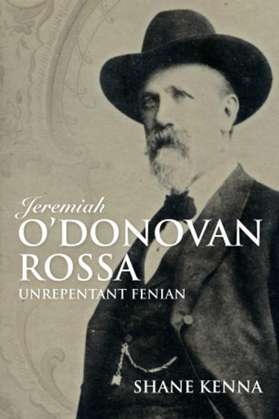 Jeremiah O'Donovan Rossa: Unrepentant Fenian