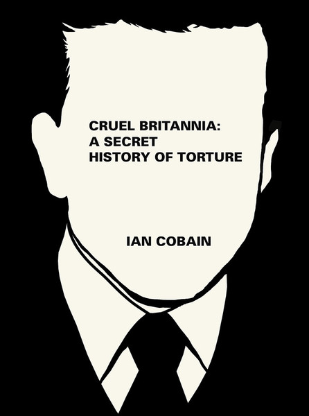 Cruel Britannia: A Secret History of British Torture