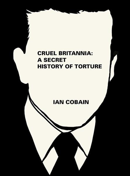 Cruel Britannia: A Secret History of British Torture