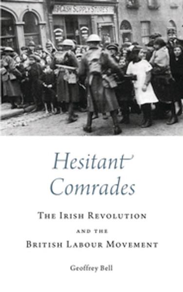 Hesitant Comrades The Irish Revolution and the British Labour Movement