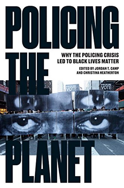 Policing the Planet: Why the Policing Crisis Led to Black Lives Matter - Christina Heatherton & Jordan T. Camp