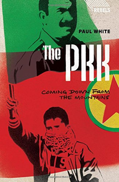 The PKK: Coming Down from the Mountains (Rebels) - Paul White