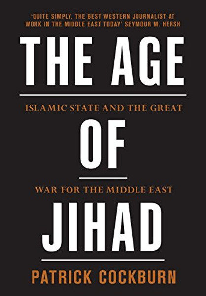 Age of Jihad: Islamic State and the Great War for the Middle East (Hardback) - Patrick Cockburn