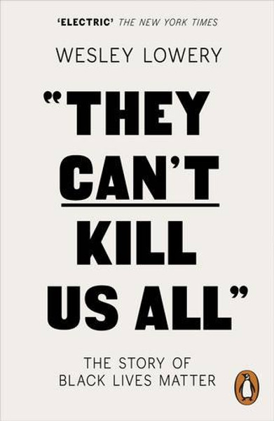 They Can't Kill Us All: The Story of Black Lives Matter - Wesley Lowery