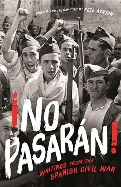 ¡No Pasarán! Writings from the Spanish Civil War  - Pete Ayrton