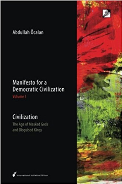Manifesto for a Democratic Civilization: Volume 1: Civilization: the Age of Masked Gods and Disguised Kings - Abdullah Ocalan