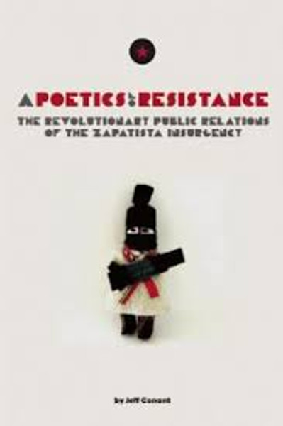 Poetics of Resistance: The Revolutionary Public Relations of the Zapatista Insurgency - Jeff Conant