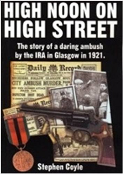 High Noon on High Street: The Story of a Daring Ambush by the IRA in Glasgow in 1921 - Stephen Coyle