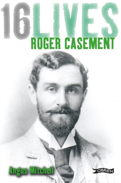 Roger Casement: 16 Lives
