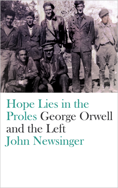 Hope Lies in the Proles George Orwell and the Left