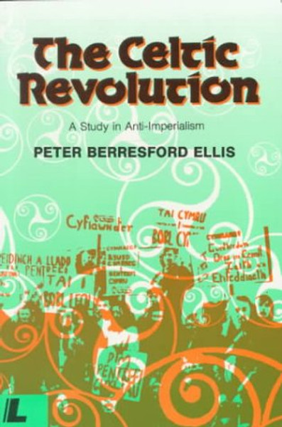The Celtic Revolution: Study in Anti-imperialism - Peter Berresford Ellis