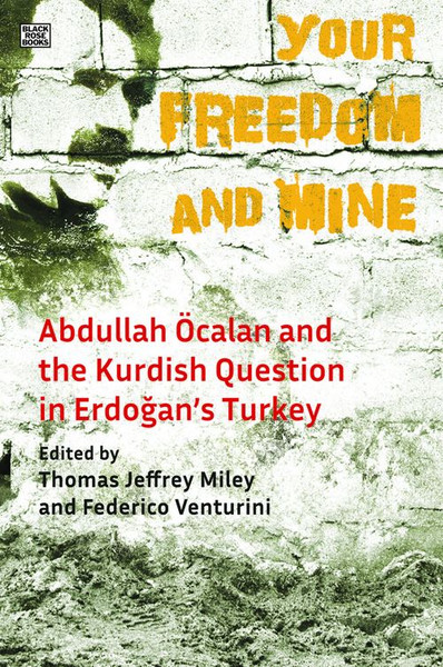 Your Freedom and Mine : Abdullah Ocalan and the Kurdish Question in Erdogan's Turkey