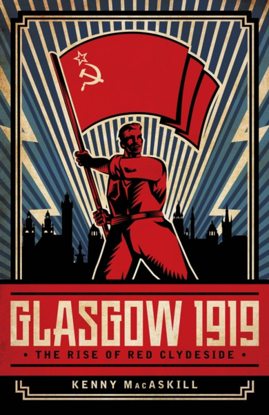 Glasgow 1919 : The Rise of Red Clydeside