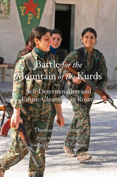 The Battle for the Mountain of the Kurds: Self-Determination and Ethnic Cleansing in the Afrin Region of Rojava