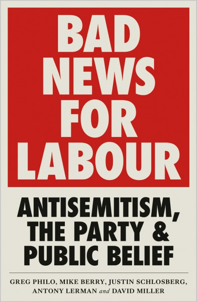 Bad News for Labour Antisemitism, the Party and Public Belief