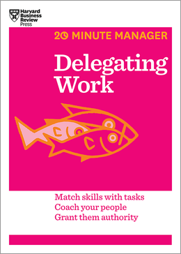 Delegating Work (HBR 20-Minute Manager Series) ^ 16999