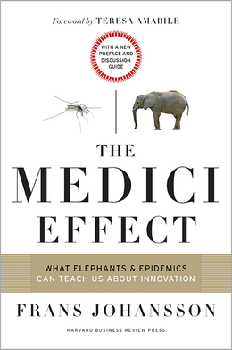 The Medici Effect, With a New Preface and Discussion Guide: What Elephants and Epidemics Can Teach Us About Innovation ^ 10129