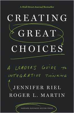 Creating Great Choices: A Leader's Guide to Integrative Thinking ^ 10130