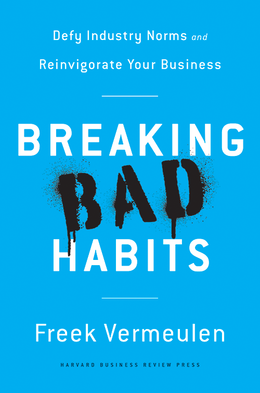 Breaking Bad Habits: Defy Industry Norms and Reinvigorate Your Business ^ 10161
