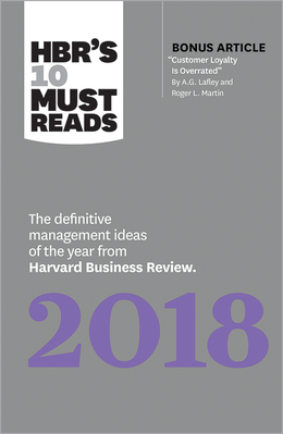 "HBR's 10 Must Reads 2018: The Definitive Management Ideas of the Year from Harvard Business Review (with bonus article ""Customer Loyalty Is Overrated"" By A.G. Lafley and Roger L. Martin) ^ 10137"