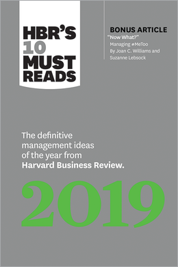 "HBR's 10 Must Reads 2019: The Definitive Management Ideas of the Year from Harvard Business Review (with bonus article ""Now What?"" by Joan C. Williams and Suzanne Lebsock) (HBR's 10 Must Reads) ^ 10217"