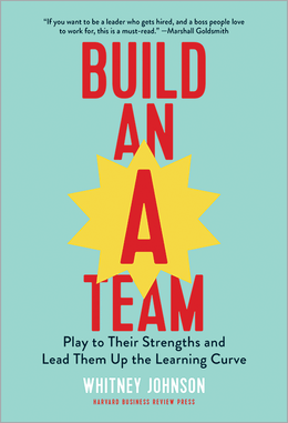 Build an A-Team: Play to Their Strengths and Lead Them Up the Learning Curve ^ 10154