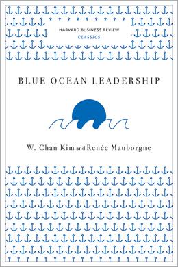Blue Ocean Leadership (Harvard Business Review Classics) ^ 10103