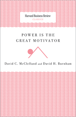 Power Is the Great Motivator (Harvard Business Review Classics) ^ 10008