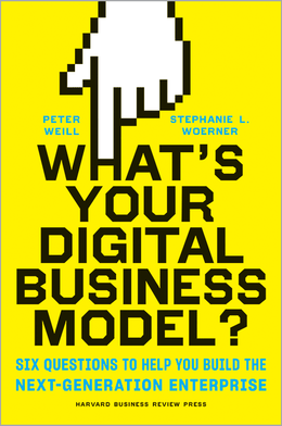 What's Your Digital Business Model?: Six Questions to Help You Build the Next-Generation Enterprise ^ 10111