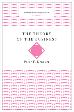 The Theory of the Business (Harvard Business Review Classics) ^ 10092