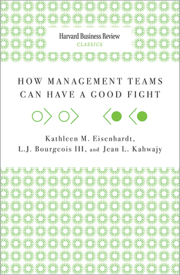 How Management Teams Can Have a Good Fight (Harvard Business Review Classics) ^ 10024