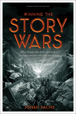 Winning the Story Wars: Why Those Who Tell--and Live--the Best Stories Will Rule the Future ^ 10786