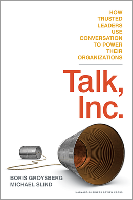 Talk, Inc.: How Trusted Leaders Use Conversation to Power their Organizations ^ 10616