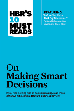 "HBR's 10 Must Reads on Making Smart Decisions (with featured article ""Before You Make That Big Decision..."" by Daniel Kahneman, Dan Lovallo, and Olivier Sibony) ^ 11367"