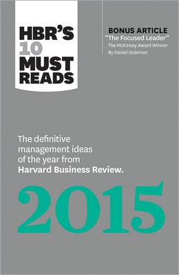 "HBR's 10 Must Reads 2015: The Definitive Management Ideas of the Year from Harvard Business Review (with bonus article ""The Focused Leader,"" the McKinsey Award-winner by Daniel Goleman) ^ 15037"