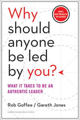 Why Should Anyone Be Led by You? With a New Preface by the Authors: What It Takes to Be an Authentic Leader ^ 15044