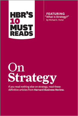 """HBR's 10 Must Reads on Strategy (including featured article """"What Is Strategy?"""" by Michael E. Porter) ^ 12601"""