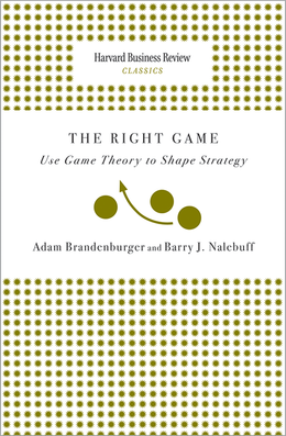 Right Game: Use Game Theory to Shape Strategy (Harvard Business Review Classics) ^ 12307