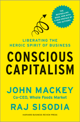 Conscious Capitalism, With a New Preface by the Authors: Liberating the Heroic Spirit of Business ^ 17106