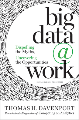 Big Data at Work: Dispelling the Myths, Uncovering the Opportunities ^ 16574