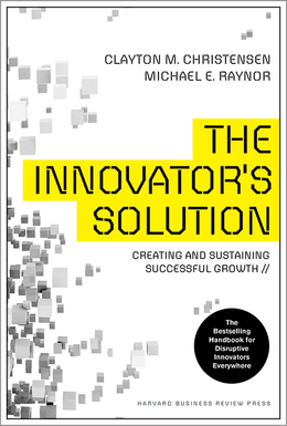 The Innovator's Solution: Creating and Sustaining Successful Growth ^ 16444