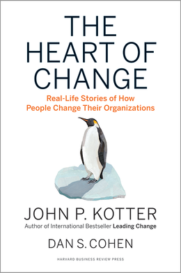 The Heart of Change: Real-Life Stories of How People Change Their Organizations ^ 2549