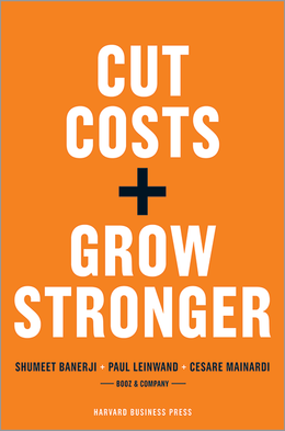 Cut Costs and Grow Stronger: A Strategic Approach to What to Cut and What to Keep ^ 3348EB