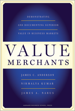 Value Merchants: Demonstrating and Documenting Superior Value in Business Markets ^ 3358