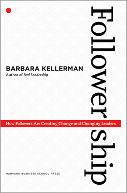 Followership: How Followers Are Creating Change and Changing Leaders ^ 3684