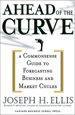 Ahead of the Curve: A Commonsense Guide to Forecasting Business and Market Cycles ^ 6913