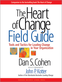 The Heart of Change Field Guide: Tools and Tactics for Leading Change in Your Organization ^ 7758